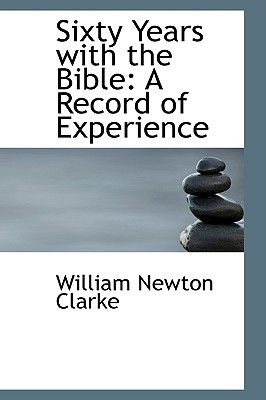 Sixty Years with the Bible: A Record of Experience