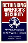 Rethinking America's Security: Beyond Cold War to New World Order