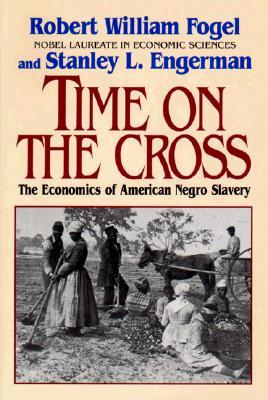 Time on the Cross by Robert William Fogel