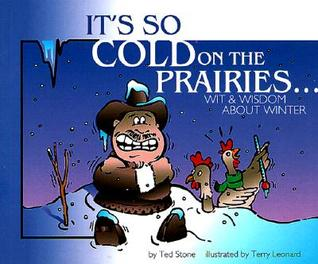 It's So Cold on the Prairies: Wit and Wisdom about Winter