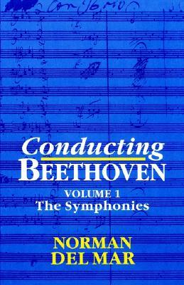 Conducting Beethoven: Volume 1: The Symphonies