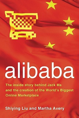 alibaba: The Inside Story Behind Jack Ma and the Creation of the World's Biggest Online Marketplace