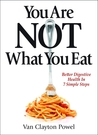 You Are NOT What You Eat; Better Digestive Health In 7 Simple Steps