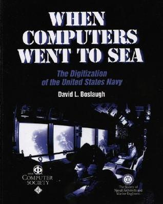 When Computers Went to Sea: The Digitization of the United States Navy