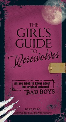 The Girl's Guide to Werewolves by Barbara Karg