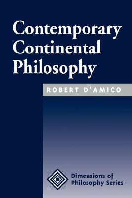 Contemporary Continental Philosophy by Robert D'Amico