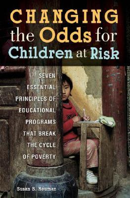 Changing the Odds for Children at Risk by Susan B. Neuman