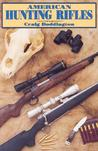 American Hunting Rifles: Their Application in the Field for Practical Shooting