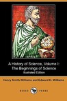 A History of Science, Volume I: The Beginnings of Science (Illustrated Edition) (Dodo Press)