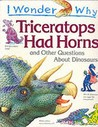I Wonder Why Triceratops Had Horns: And Other Questions about Dinosaurs