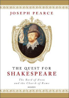 The Quest for Shakespeare by Joseph Pearce