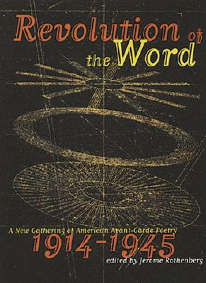 Revolution of the Word: A New Gathering of American Avant Garde Poetry, 1914-1945