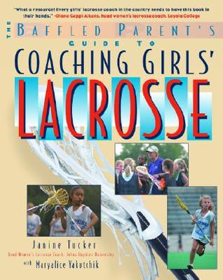 Coaching Girls' Lacrosse: A Baffled Parent's Guide