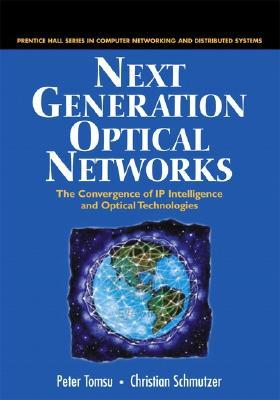 Next Generation Optical Networks: The Convergence of IP Intelligence and Optical Technologies
