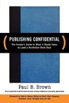 Publishing Confidential: The Insider's Guide to What It Really Takes to Land a Nonfiction Book Deal