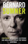 Bernard Sumner: Confusion - Joy Division, Electronic and New Order versus the world