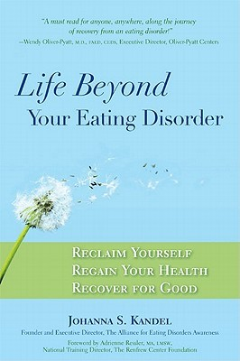 Life Beyond Your Eating Disorder: Reclaim Yourself, Regain Your Health, Recover for Good