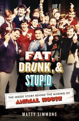 Fat, Drunk, & Stupid by Matty Simmons