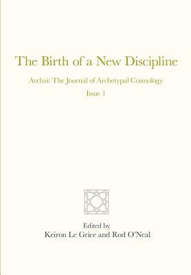 The Birth of a New Discipline: Archai: The Journal of Archetypal Cosmology, Issue 1