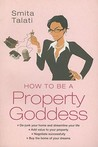How to Be a Property Goddess