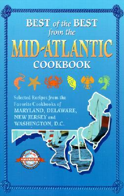 Best Of The Best From The Mid Atlantic Cookbook: Selected Recipes From The Favorite Cookbooks Of Maryland, Delaware, New Jersey And Washington, D.C
