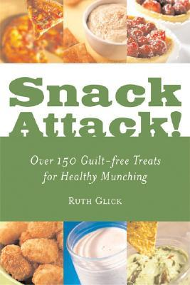 Snack Attack!: Over 150 Guilt-Free Treats for Healthy Munching