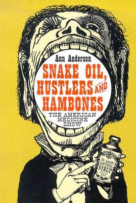 Snake Oil, Hustlers and Hambones by Ann      Anderson