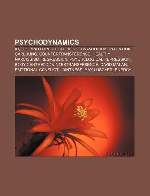 Psychodynamics: Id, Ego and Super-Ego, Libido, Paradoxical Intention, Carl Jung, Countertransference, Healthy Narcissism, Regression