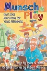 Munsch at Play: Eight Stage Adaptions for Young Performers
