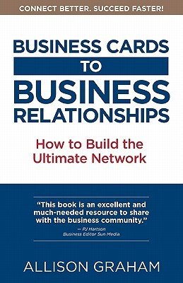 Business Cards to Business Relationships: How to Build the Ultimate Network