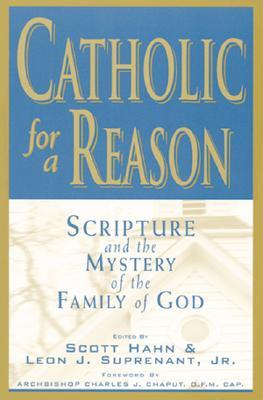 Catholic for a Reason: Scripture and the Mystery of the Family of God (Catholic for a Reason #1)