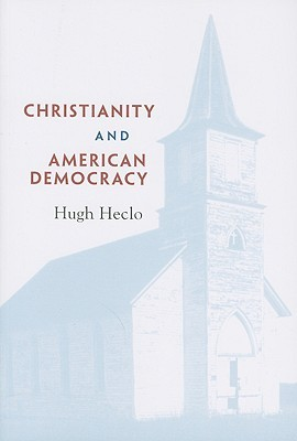 Christianity and American Democracy by Hugh Heclo