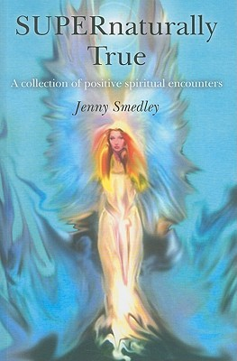 Supernaturally True: A Collection of Uplifting Spiritual Encounters