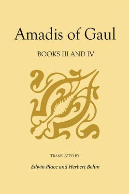Amadis of Gaul, Books III and IV by Garci Rodríguez de Montalvo