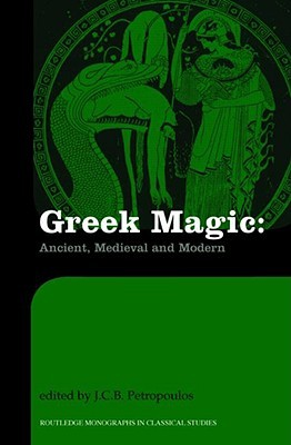 Greek Magic: Ancient, Medieval and Modern