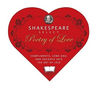 Shakespeare Select Poetry of Love: Compliments, Come-Ons, and Insights into the Art of Love (Box-O-Literary-Candy)
