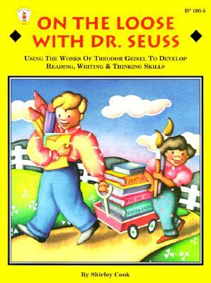 On the Loose With Dr. Seuss: Using the Works of Theodor Geisel to Develop Reading, Writing, & Thinking Skills