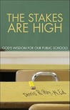 The Stakes Are High: God's Wisdom for Our Public Schools