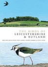The Birds Of Leicestershire And Rutland (Helm County Avifauna)