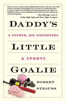 Daddy's Little Goalie: A Father, His Daughters, and Sports