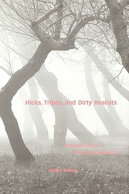 Hicks, Tribes, and Dirty Realists: American Fiction After Postmodernism