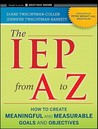 The IEP from A to Z: How to Create Meaningful and Measurable Goals and Objectives