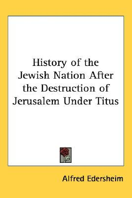 History of the Jewish Nation After the Destruction of Jerusalem Under Titus