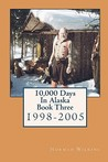 10,000 Days in Alaska Book Three: 1998-2005