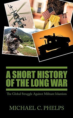 A Short History of the Long War: The Global Struggle Against Militant Islamism