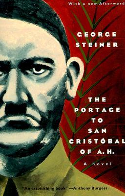 The Portage to San Cristóbal of A.H. by George Steiner