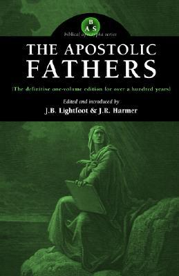 The Apostolic Fathers by J.B. Lightfoot
