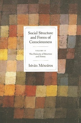 Social Structure and Forms of Consciousness, Volume 2: The Dialectic of Structure and History