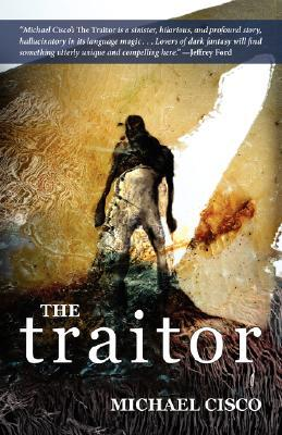 The Traitor by Michael Cisco