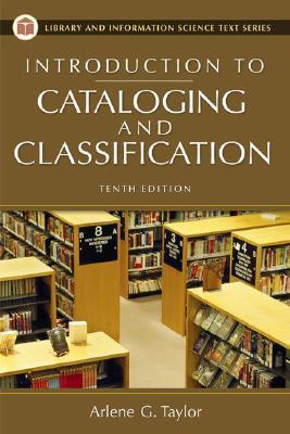 Introduction to Cataloging and Classification by Arlene G. Taylor